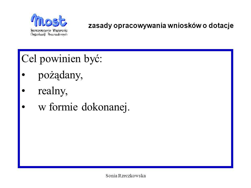 Sonia Rzeczkowska Cel powinien być: pożądany, realny, w formie dokonanej. zasady opracowywania wniosków o dotacje