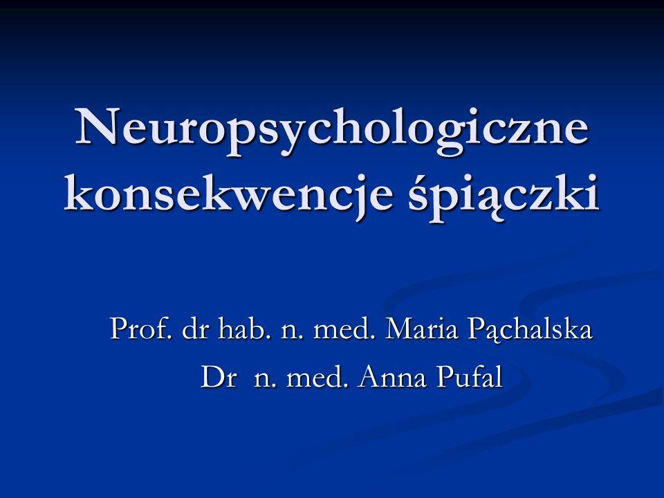 Neuropsychologiczne konsekwencje śpiączki Prof. dr hab. n. med. Maria Pąchalska Dr n. med. Anna Pufal