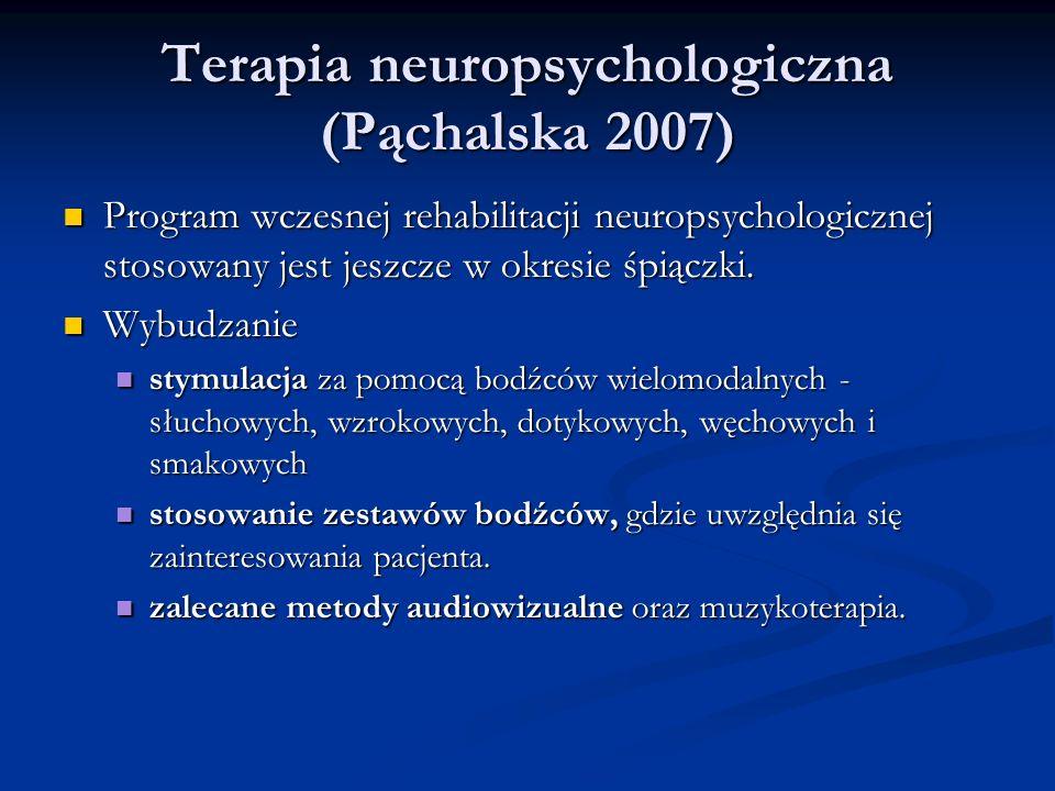 Terapia neuropsychologiczna (Pąchalska 2007) Terapia neuropsychologiczna (Pąchalska 2007) Program wczesnej rehabilitacji neuropsychologicznej stosowany jest jeszcze w okresie śpiączki.