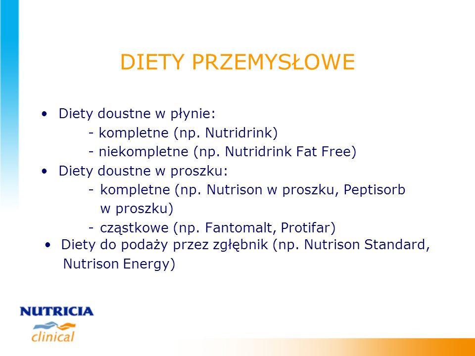 DIETY PRZEMYSŁOWE Diety doustne w płynie: - kompletne (np. Nutridrink) - niekompletne (np. Nutridrink Fat Free) Diety doustne w proszku: -kompletne (n