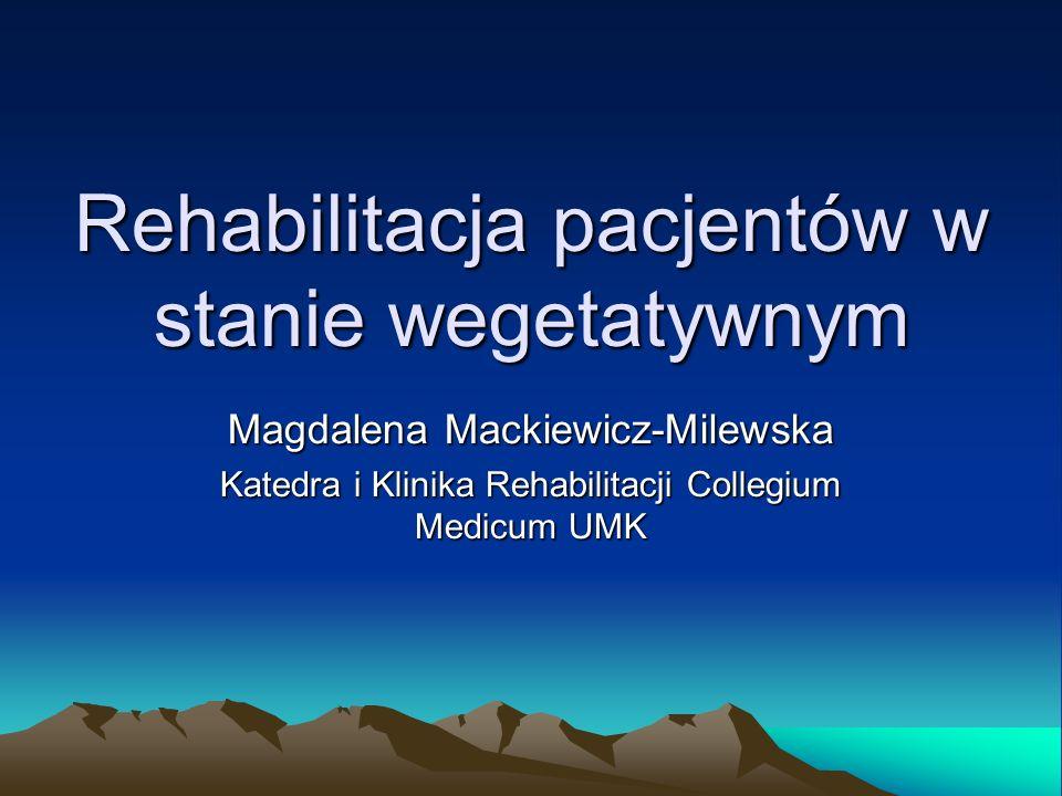 Rehabilitacja pacjentów w stanie wegetatywnym Magdalena Mackiewicz-Milewska Katedra i Klinika Rehabilitacji Collegium Medicum UMK