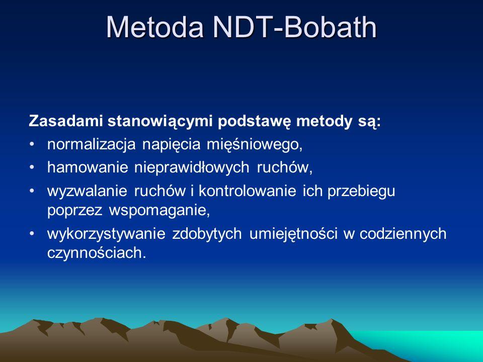 Metoda NDT-Bobath Zasadami stanowiącymi podstawę metody są: normalizacja napięcia mięśniowego, hamowanie nieprawidłowych ruchów, wyzwalanie ruchów i kontrolowanie ich przebiegu poprzez wspomaganie, wykorzystywanie zdobytych umiejętności w codziennych czynnościach.