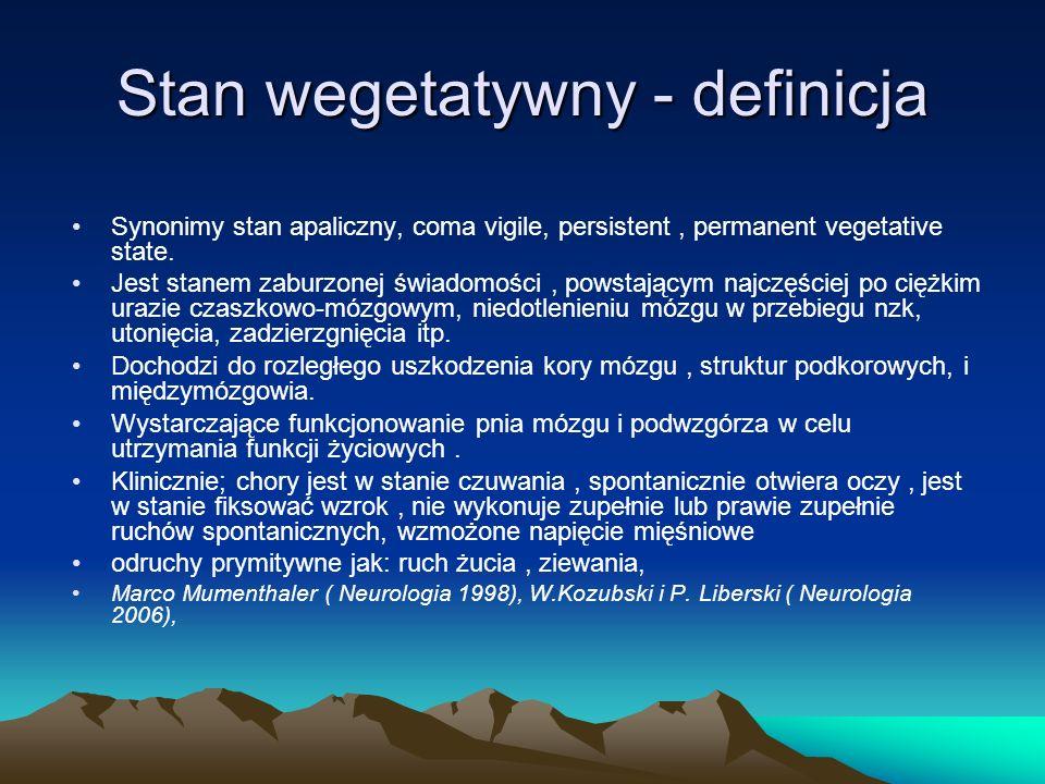 Stan wegetatywny - definicja Synonimy stan apaliczny, coma vigile, persistent, permanent vegetative state. Jest stanem zaburzonej świadomości, powstaj