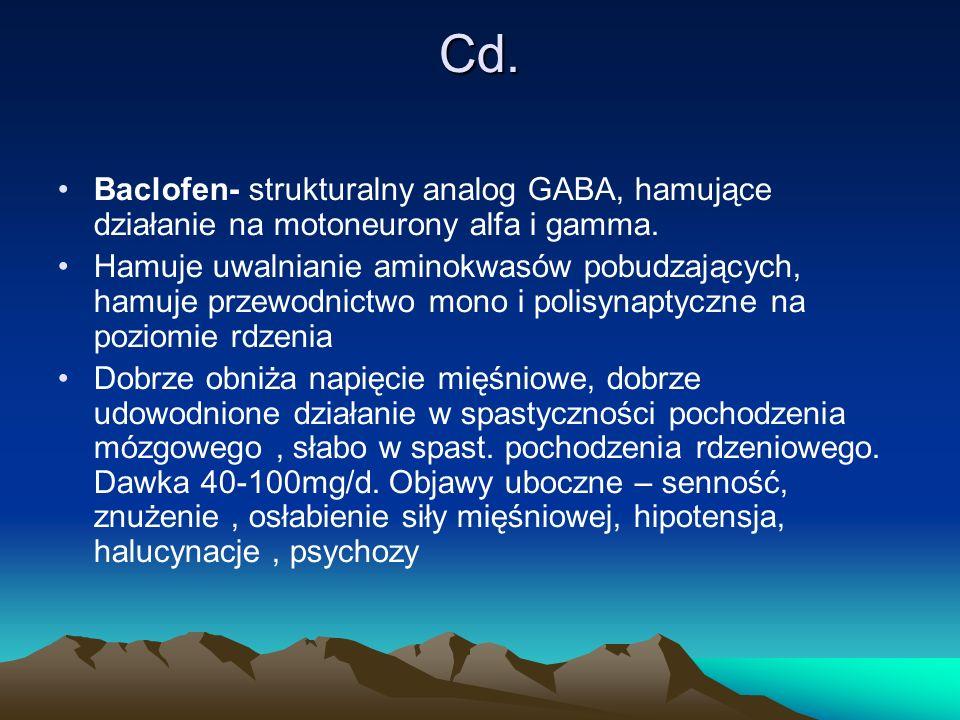 Cd. Baclofen- strukturalny analog GABA, hamujące działanie na motoneurony alfa i gamma. Hamuje uwalnianie aminokwasów pobudzających, hamuje przewodnic