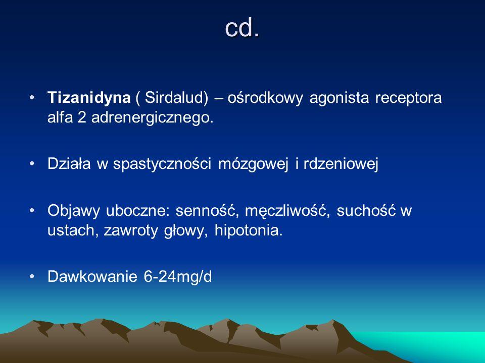 cd. Tizanidyna ( Sirdalud) – ośrodkowy agonista receptora alfa 2 adrenergicznego. Działa w spastyczności mózgowej i rdzeniowej Objawy uboczne: senność