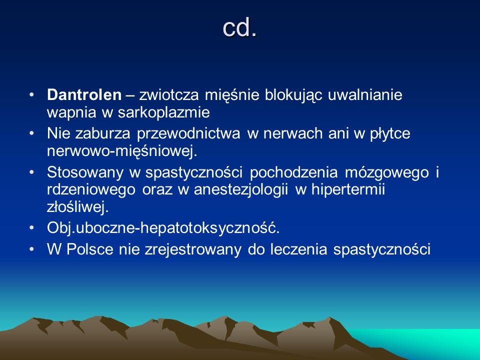 cd. Dantrolen – zwiotcza mięśnie blokując uwalnianie wapnia w sarkoplazmie Nie zaburza przewodnictwa w nerwach ani w płytce nerwowo-mięśniowej. Stosow