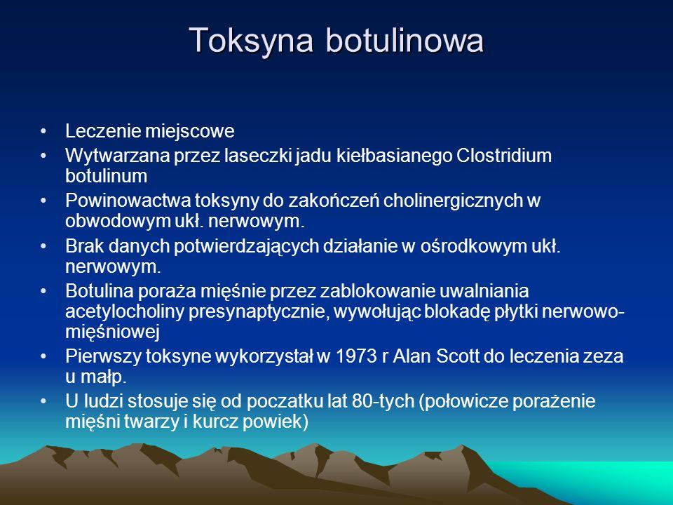 Toksyna botulinowa Leczenie miejscowe Wytwarzana przez laseczki jadu kiełbasianego Clostridium botulinum Powinowactwa toksyny do zakończeń cholinergicznych w obwodowym ukł.