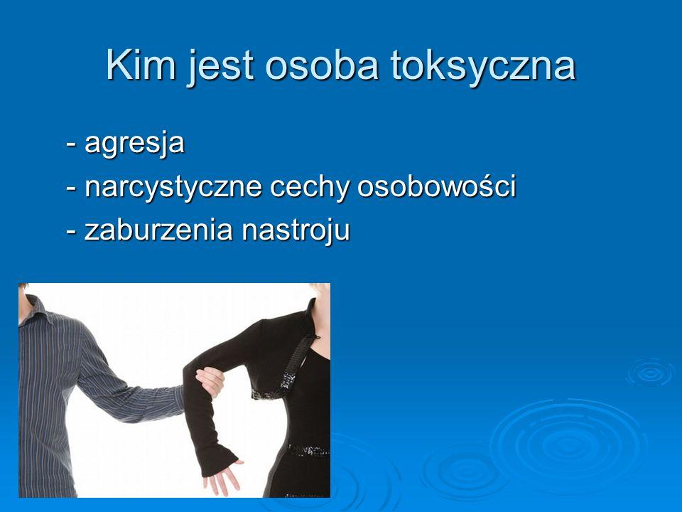 Kim jest osoba toksyczna - agresja - agresja - narcystyczne cechy osobowości - narcystyczne cechy osobowości - zaburzenia nastroju - zaburzenia nastro