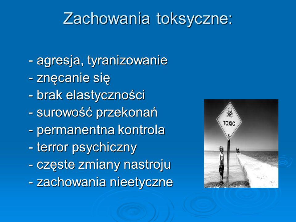 Zachowania toksyczne: - agresja, tyranizowanie - agresja, tyranizowanie - znęcanie się - znęcanie się - brak elastyczności - brak elastyczności - suro
