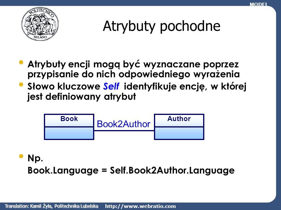 http://www.webratio.com Atrybuty pochodne Atrybuty encji mogą być wyznaczane poprzez przypisanie do nich odpowiedniego wyrażenia Słowo kluczowe Self i