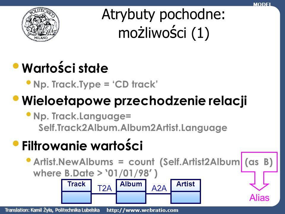 http://www.webratio.com Atrybuty pochodne: mo ż liwo ś ci (1) Warto ś ci stałe Np. Track.Type = CD track Wieloetapowe przechodzenie relacji Np. Track.