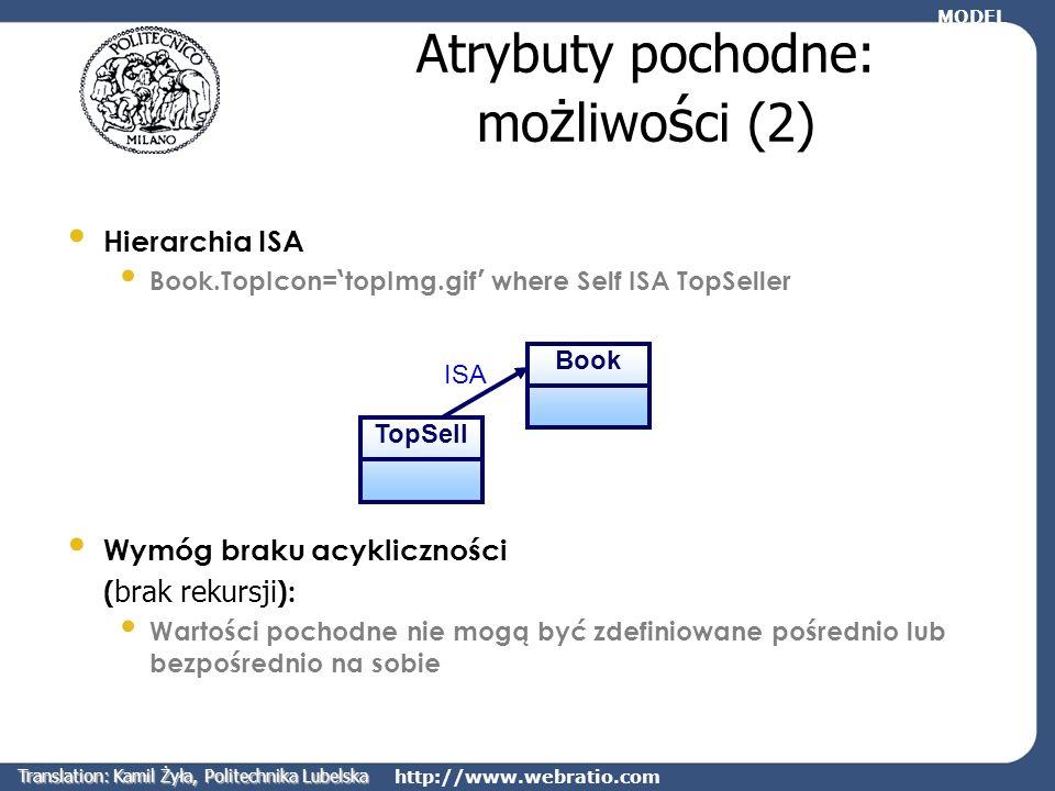 http://www.webratio.com Atrybuty pochodne: mo ż liwo ś ci (2) Hierarchia ISA Book.TopIcon= topImg.gif where Self ISA TopSeller Wymóg braku acyklicznoś
