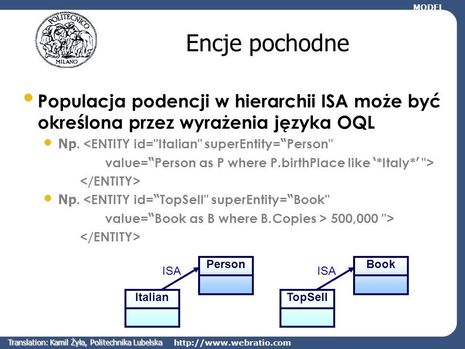 http://www.webratio.com Encje pochodne Populacja podencji w hierarchii ISA może być określona przez wyrażenia języka OQL Np. <ENTITY id=