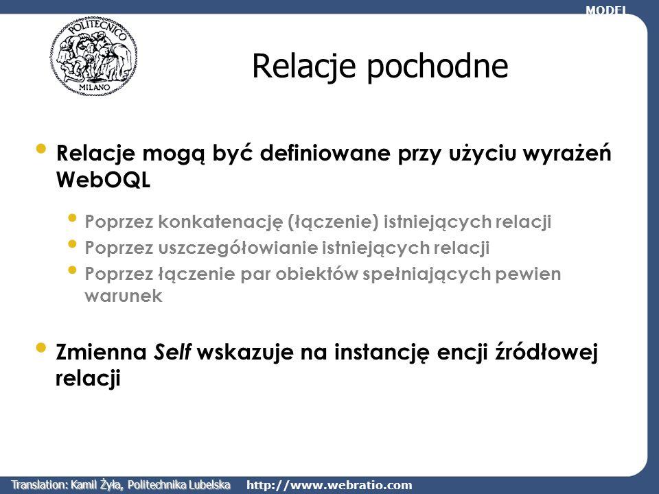 http://www.webratio.com Relacje pochodne Relacje mogą być definiowane przy użyciu wyrażeń WebOQL Poprzez konkatenację (łączenie) istniejących relacji