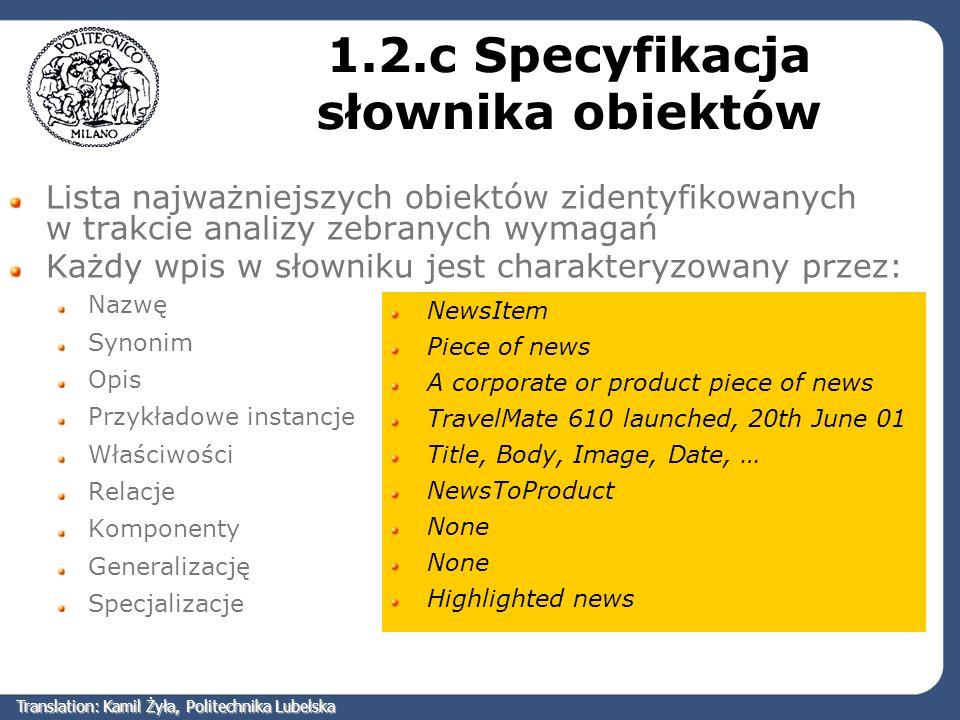 1.2.c Specyfikacja słownika obiektów Lista najważniejszych obiektów zidentyfikowanych w trakcie analizy zebranych wymagań Każdy wpis w słowniku jest c