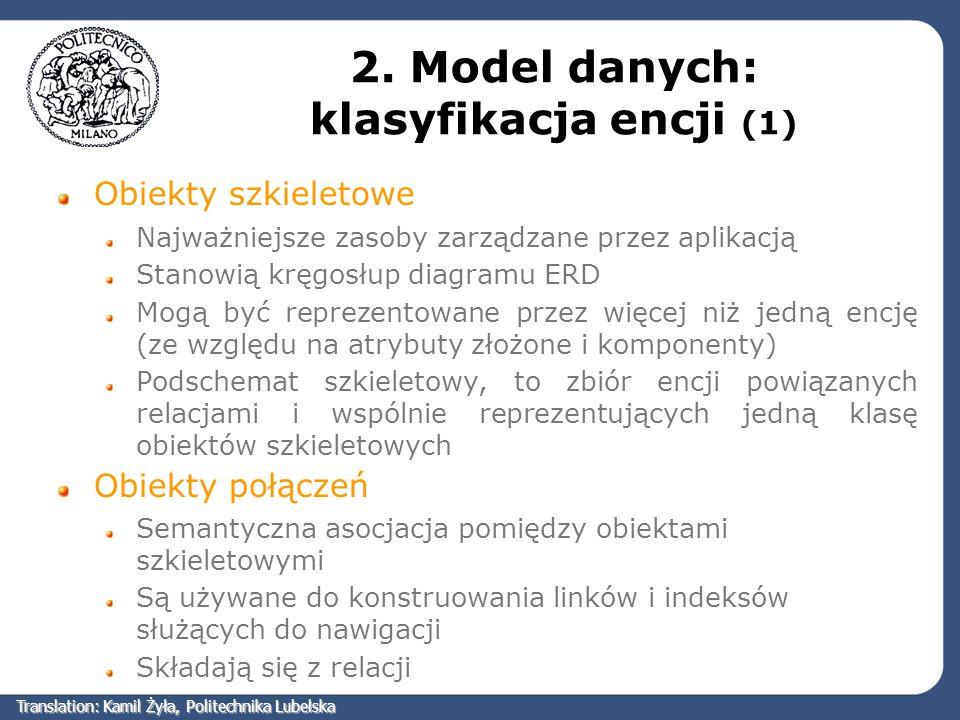 2. Model danych: klasyfikacja encji (1) Obiekty szkieletowe Najważniejsze zasoby zarządzane przez aplikacją Stanowią kręgosłup diagramu ERD Mogą być r