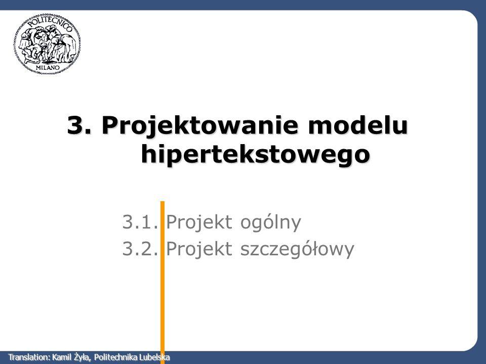 3. Projektowanie modelu hipertekstowego 3.1. Projekt ogólny 3.2. Projekt szczegółowy Translation: Kamil Żyła, Politechnika Lubelska