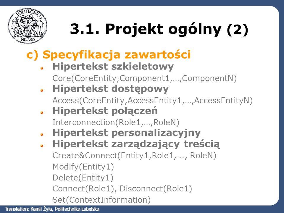 3.1. Projekt ogólny (2) c) Specyfikacja zawartości Hipertekst szkieletowy Core(CoreEntity,Component1,…,ComponentN) Hipertekst dostępowy Access(CoreEnt