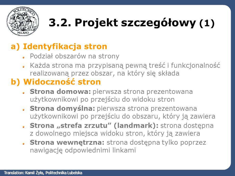 3.2. Projekt szczegółowy (1) a) Identyfikacja stron Podział obszarów na strony Każda strona ma przypisaną pewną treść i funkcjonalność realizowaną prz