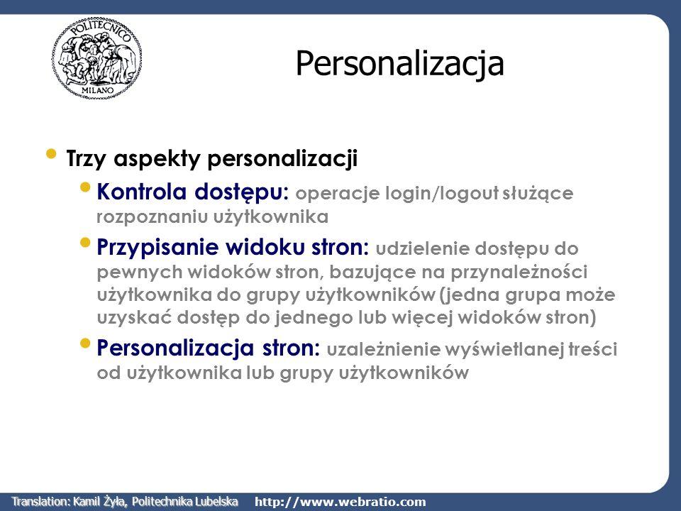 http://www.webratio.com Personalizacja Trzy aspekty personalizacji Kontrola dostępu: operacje login/logout służące rozpoznaniu użytkownika Przypisanie