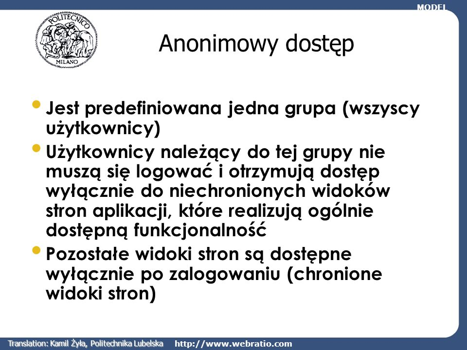 http://www.webratio.com Anonimowy dostęp Jest predefiniowana jedna grupa (wszyscy użytkownicy) Użytkownicy należący do tej grupy nie muszą się logować