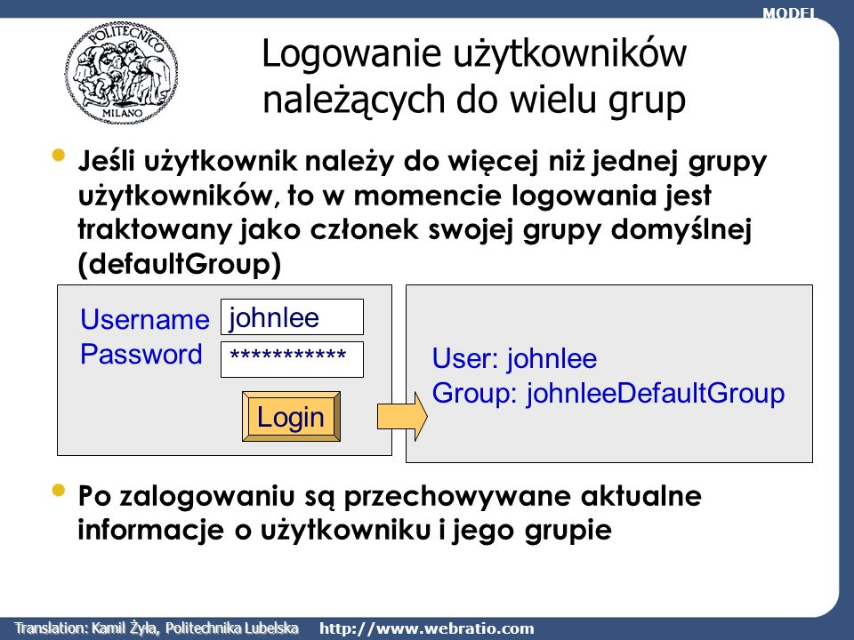 http://www.webratio.com Logowanie użytkowników należących do wielu grup Jeśli użytkownik należy do więcej niż jednej grupy użytkowników, to w momencie