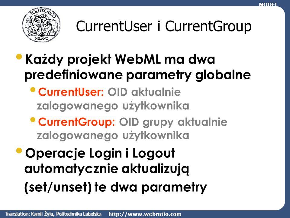 http://www.webratio.com CurrentUser i CurrentGroup Każdy projekt WebML ma dwa predefiniowane parametry globalne CurrentUser: OID aktualnie zalogowaneg