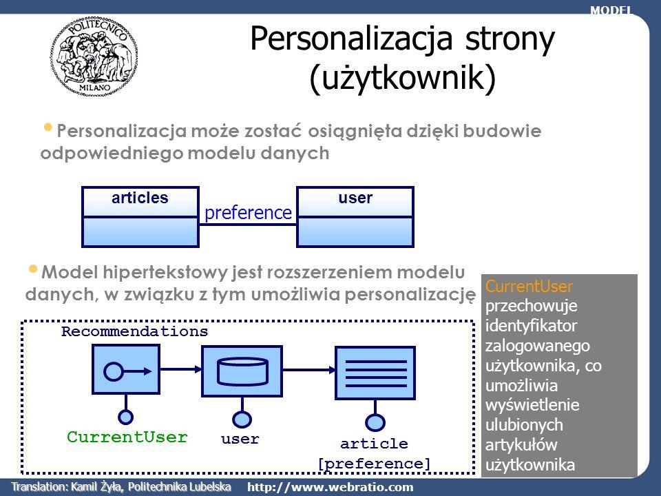 http://www.webratio.com preference Personalizacja strony (użytkownik) Personalizacja może zostać osiągnięta dzięki budowie odpowiedniego modelu danych