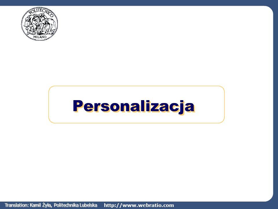 http://www.webratio.com reservation Personalizacja strony (użytkownik) Personalizacja może zostać osiągnięta dzięki budowie odpowiedniego modelu danych userslot Model hipertekstowy jest rozszerzeniem modelu danych, w związku z tym umożliwia personalizację UserCtxParam zawiera identyfikator zalogowanego użytkownika, co pozwala na wyświetlenie jego rezerwacji MODEL entity:userrel:reservation Personal Reservations UserCtxParam Translation: Kamil Żyła, Politechnika Lubelska