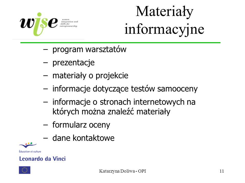 Katarzyna Doliwa - OPI11 Materiały informacyjne –program warsztatów –prezentacje –materiały o projekcie –informacje dotyczące testów samooceny –inform