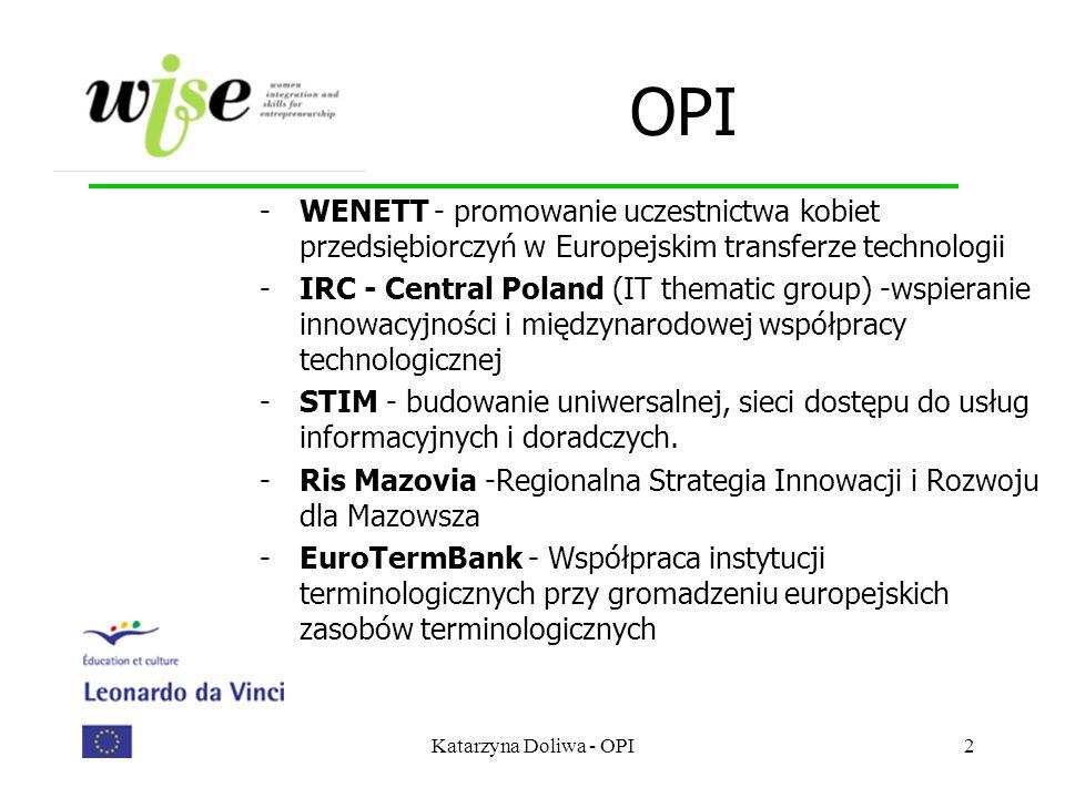 Katarzyna Doliwa - OPI3 Program Leonardo Da Vinci LEONARDO DA VINCI jest programem edukacyjnym Unii Europejskiej, adresowanym przede wszystkim do osób już pracujących.