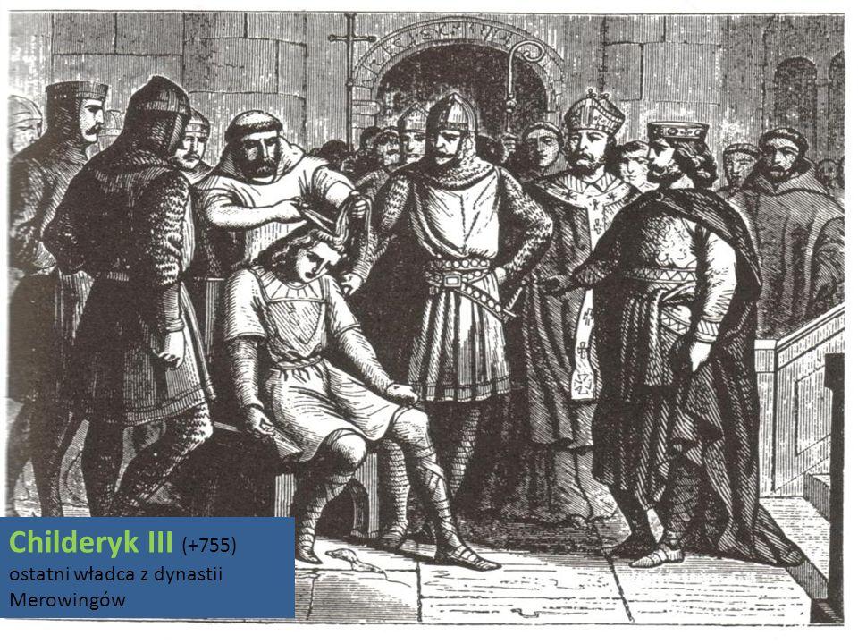 Childeryk III (+755) ostatni władca z dynastii Merowingów