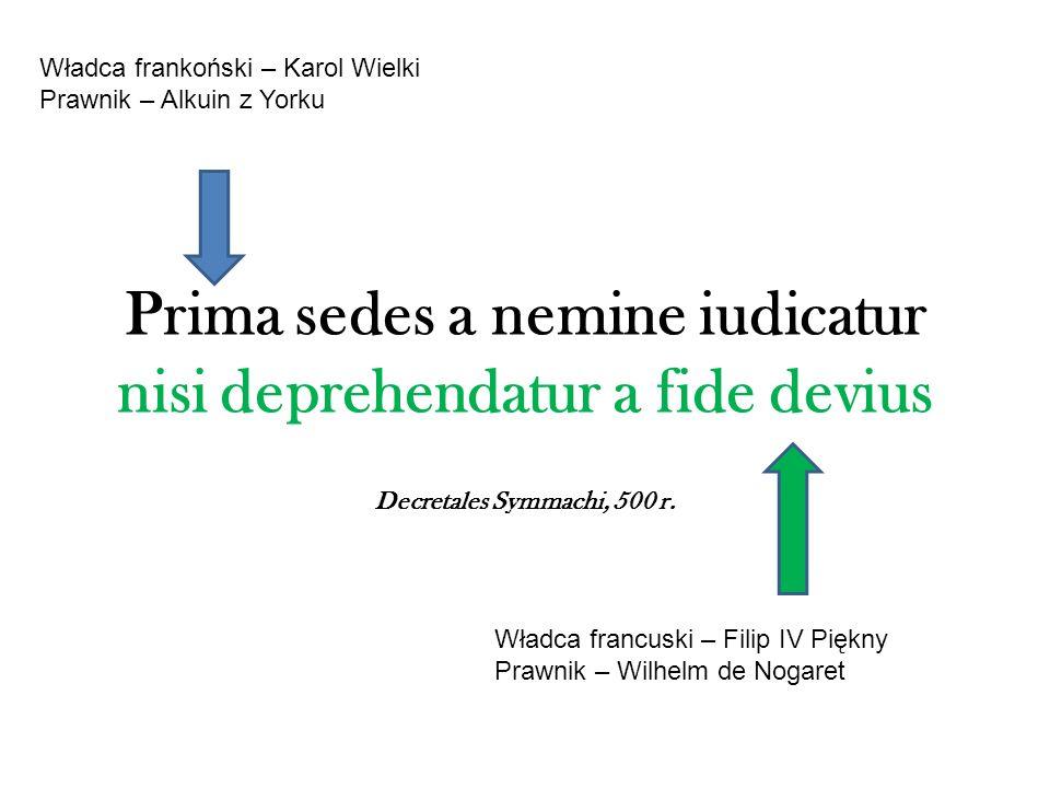 Prima sedes a nemine iudicatur nisi deprehendatur a fide devius Decretales Symmachi, 500 r. Władca frankoński – Karol Wielki Prawnik – Alkuin z Yorku