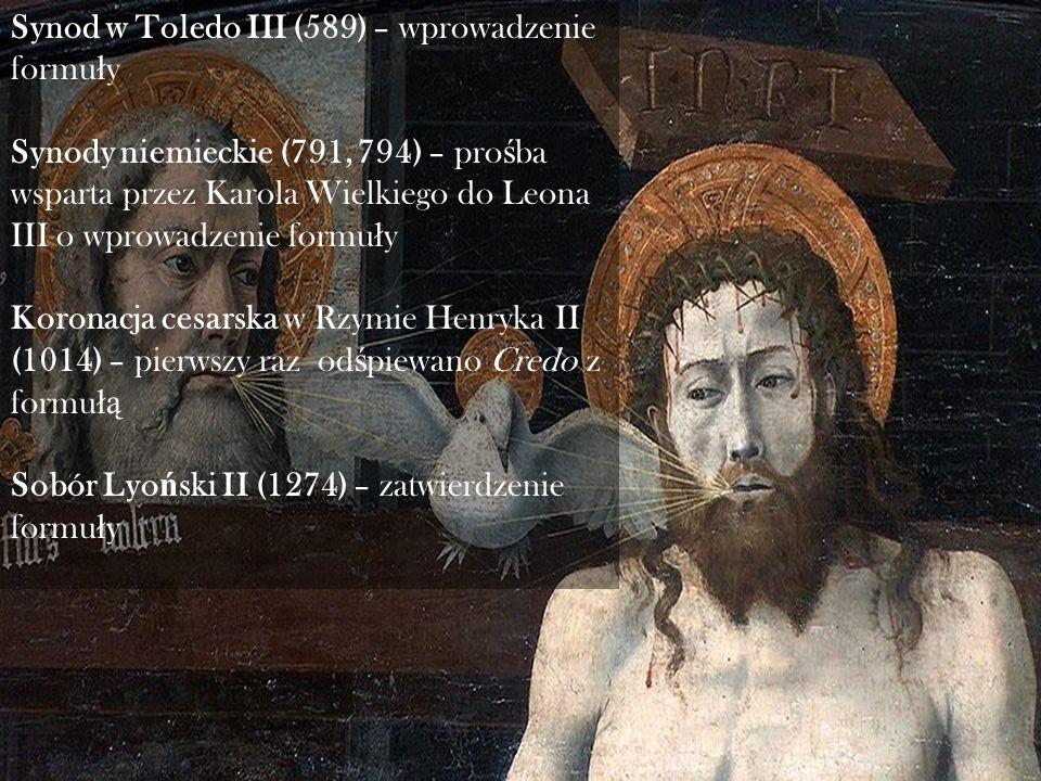 Synod w Toledo III (589) – wprowadzenie formu ł y Synody niemieckie (791, 794) – pro ś ba wsparta przez Karola Wielkiego do Leona III o wprowadzenie f