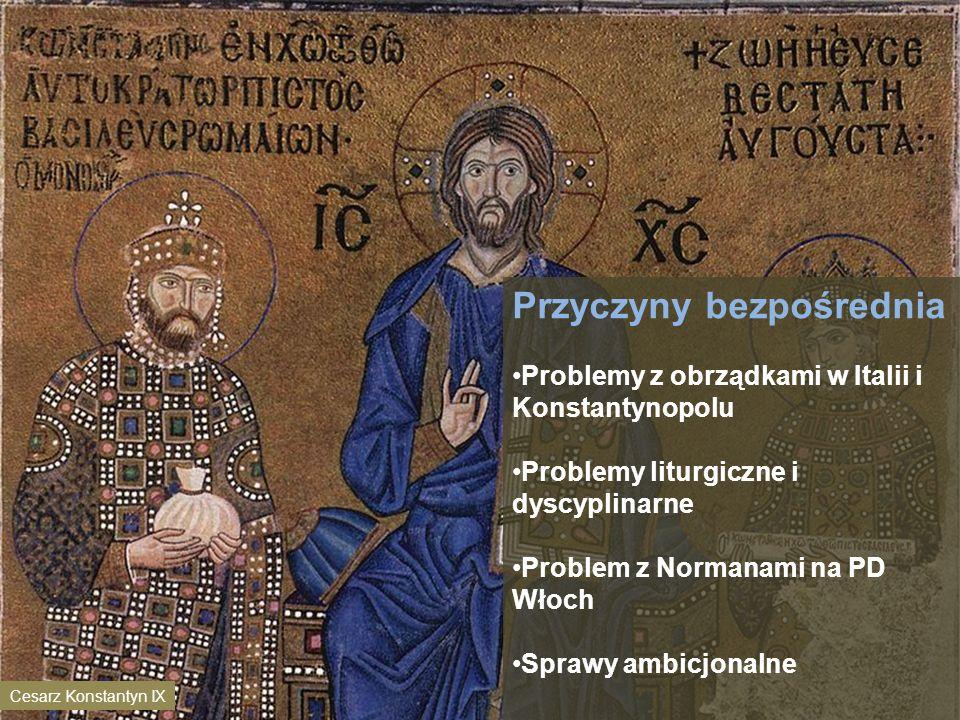 Przyczyny bezpośrednia Problemy z obrządkami w Italii i Konstantynopolu Problemy liturgiczne i dyscyplinarne Problem z Normanami na PD Włoch Sprawy am