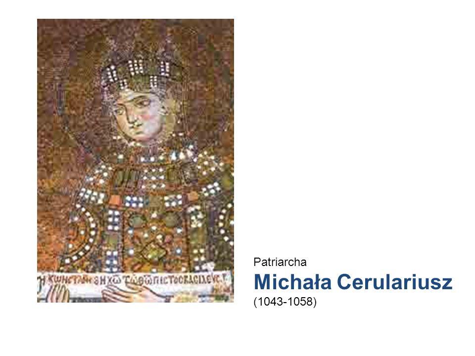 Patriarcha Michała Cerulariusz (1043-1058)