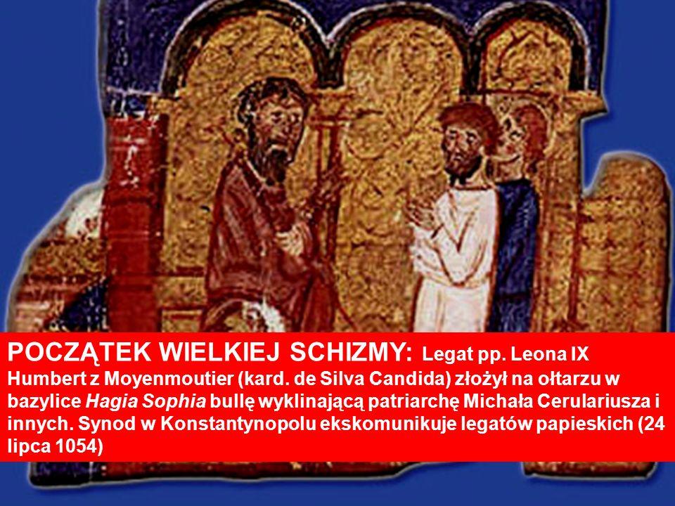 POCZĄTEK WIELKIEJ SCHIZMY: Legat pp. Leona IX Humbert z Moyenmoutier (kard. de Silva Candida) złożył na ołtarzu w bazylice Hagia Sophia bullę wyklinaj