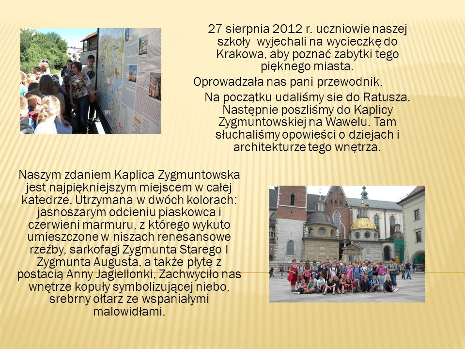 27 sierpnia 2012 r. uczniowie naszej szkoły wyjechali na wycieczkę do Krakowa, aby poznać zabytki tego pięknego miasta. Oprowadzała nas pani przewodni