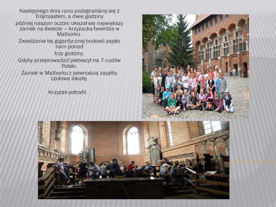 Następnego dnia rano pożegnaliśmy się z Trójmiastem, a dwie godziny później naszym oczom ukazał się największy zamek na świecie – krzyżacka twierdza w Malborku.