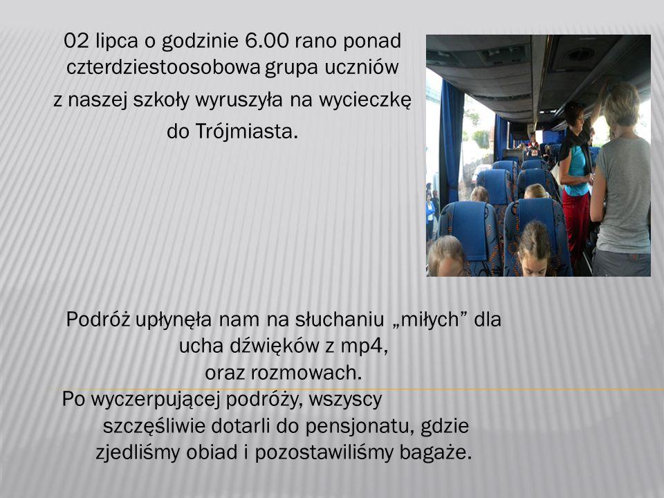 02 lipca o godzinie 6.00 rano ponad czterdziestoosobowa grupa uczniów z naszej szkoły wyruszyła na wycieczkę do Trójmiasta.