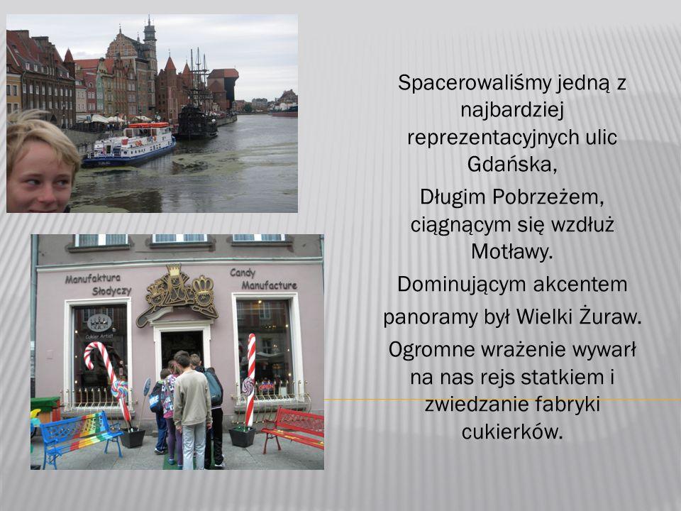 Spacerowaliśmy jedną z najbardziej reprezentacyjnych ulic Gdańska, Długim Pobrzeżem, ciągnącym się wzdłuż Motławy.