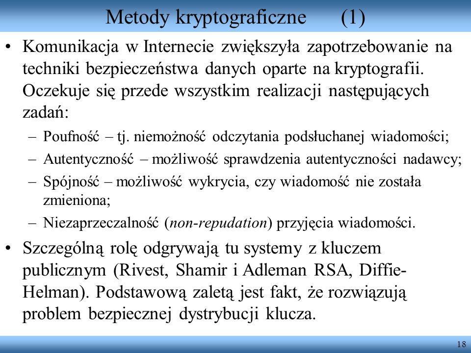 18 Metody kryptograficzne(1) Komunikacja w Internecie zwiększyła zapotrzebowanie na techniki bezpieczeństwa danych oparte na kryptografii. Oczekuje si