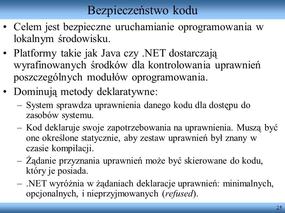 25 Bezpieczeństwo kodu Celem jest bezpieczne uruchamianie oprogramowania w lokalnym środowisku. Platformy takie jak Java czy.NET dostarczają wyrafinow