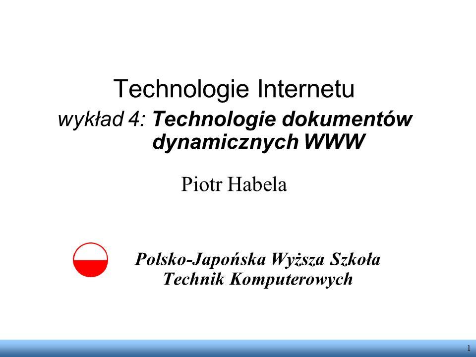 1 Technologie Internetu wykład 4: Technologie dokumentów dynamicznych WWW Piotr Habela Polsko-Japońska Wyższa Szkoła Technik Komputerowych
