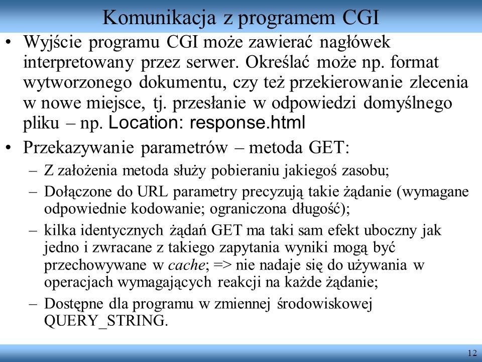 12 Komunikacja z programem CGI Wyjście programu CGI może zawierać nagłówek interpretowany przez serwer. Określać może np. format wytworzonego dokument