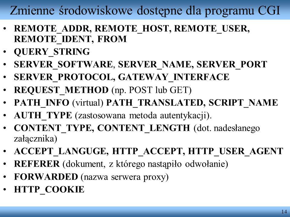 14 Zmienne środowiskowe dostępne dla programu CGI REMOTE_ADDR, REMOTE_HOST, REMOTE_USER, REMOTE_IDENT, FROM QUERY_STRING SERVER_SOFTWARE, SERVER_NAME,