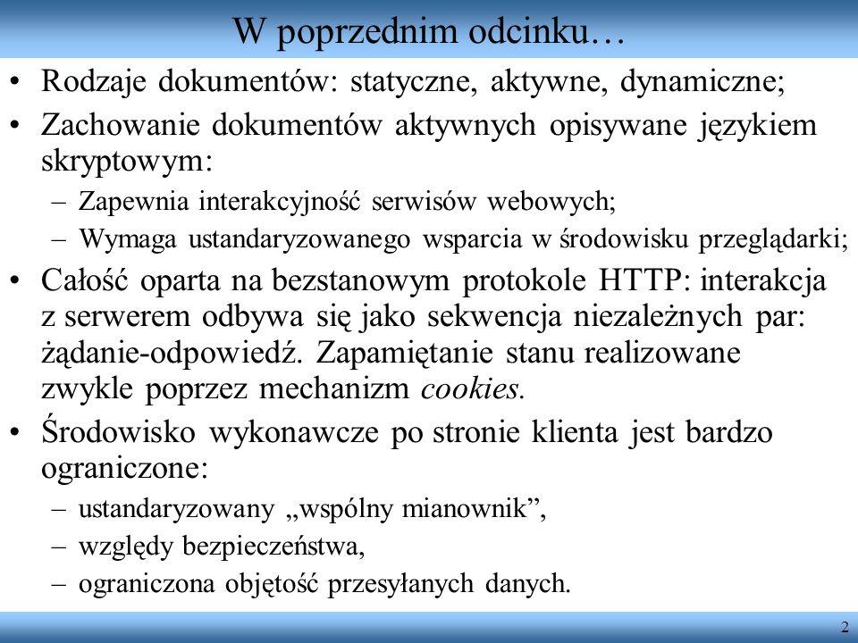 2 W poprzednim odcinku… Rodzaje dokumentów: statyczne, aktywne, dynamiczne; Zachowanie dokumentów aktywnych opisywane językiem skryptowym: –Zapewnia i