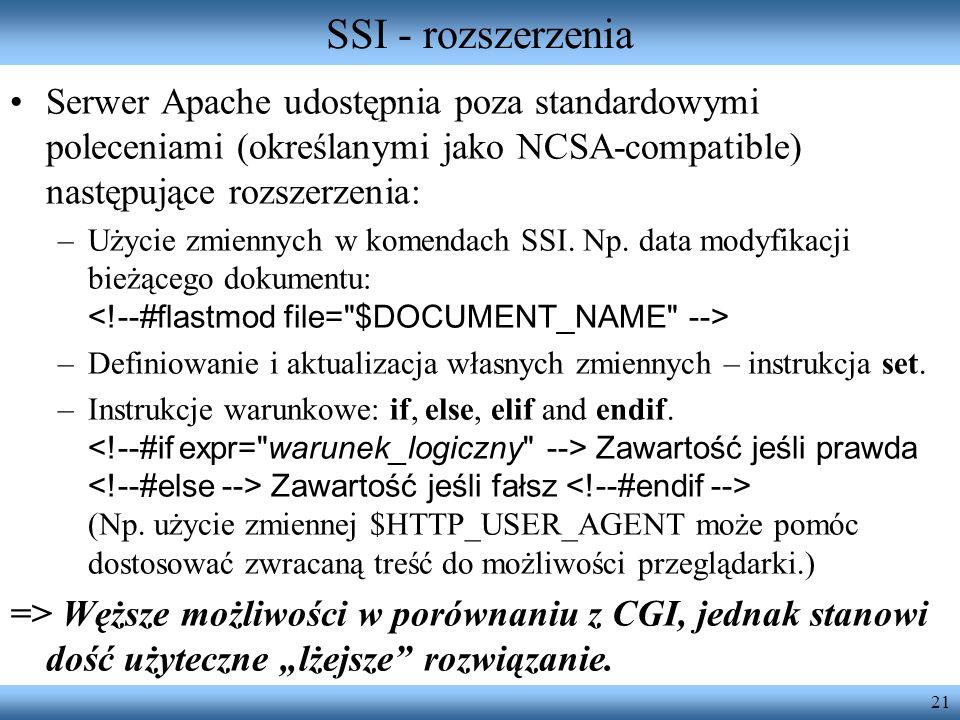 21 SSI - rozszerzenia Serwer Apache udostępnia poza standardowymi poleceniami (określanymi jako NCSA-compatible) następujące rozszerzenia: –Użycie zmi