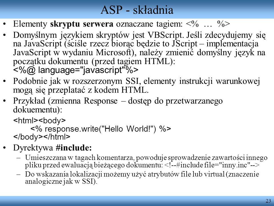 23 ASP - składnia Elementy skryptu serwera oznaczane tagiem: Domyślnym językiem skryptów jest VBScript. Jeśli zdecydujemy się na JavaScript (ściśle rz