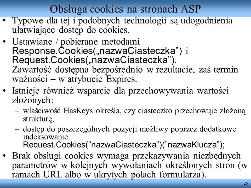 28 Obsługa cookies na stronach ASP Typowe dla tej i podobnych technologii są udogodnienia ułatwiające dostęp do cookies. Ustawiane / pobierane metodam